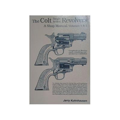 The Colt Single Action Revolvers: A Shop Manual Volumes 1 & 2 Book by Jerry Kuhnhausen