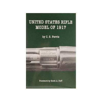 United States Rifle Model of 1917 Book by C. S. Ferris